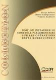 Serge Aubert et Hervé Charpentier - Doit-on instaurer le contrôle parlementaire sur les opérations extérieures (OPEX) ?.
