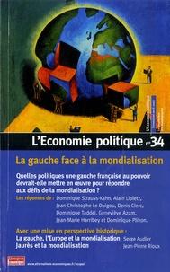 Serge Audier et Jean-Pierre Rioux - Economie politique N°34 - La gauche face à la mondialisation : quelles politiques une gauche française au pouvoir devrait-elle mettre en oeuvre pour répondre aux défis de la mondialisation?.