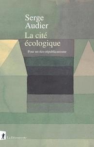 Serge Audier - La cité écologique - Pour un éco-républicanisme.