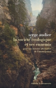 Serge Audier - La société écologique et ses ennemis - Pour une histoire alternative de l'émancipation.