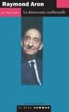 Serge Audier - Raymond Aron - La démocratie conflictuelle.