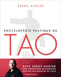 Serge Augier - Encyclopédie pratique du tao - Santé, energie, méditation, feng shui, yi jing....