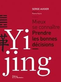 Serge Augier - Yi Jing - Mieux se connaitre, prendre les bonnes décisions.