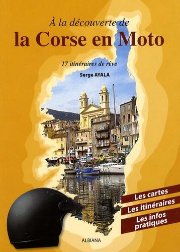 Serge Ayala - A la découverte de la Corse en moto - 17 Itinéraires de rêve.
