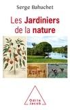 Serge Bahuchet - Les jardiniers de la nature.