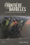 Serge Barba - De la frontière aux barbelés - Les chemins de la Retirada 1939.