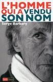 Serge Barbary - L'homme qui a vendu son nom.