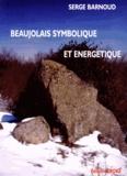 Serge Barnoud - Mon Beaujolais historique, symbolique et énergétique.