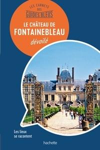 Serge Bathendier - Le château de Fontainebleau dévoilé.