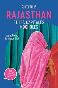 Serge Bathendier et Dominique-Sila Khan - Rajasthan et les capitales mogholes - Agra, Delhi, Fatehpur Sikri.
