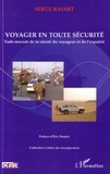 Serge Bayart - Voyager en toute sécurité - Vade-mecum de la sûreté du voyageur et de l'expatrié.