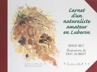 Serge Bec et Eric Alibert - Carnets d'un naturaliste amateur en Luberon.