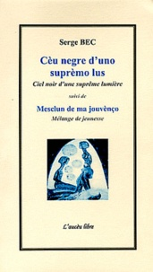 Serge Bec - Cèu negre d'uno suprèmo lus suivi de Mesclun de ma jouvènço - Edition bilingue occitan-français.