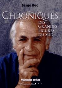 Serge Bec - Chroniques des grandes figures du Sud.
