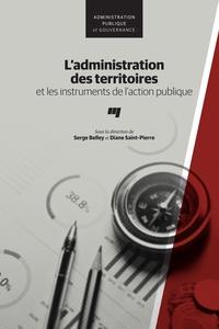 Serge Belley et Diane Saint-Pierre - L'administration des territoires et les instruments de l'action publique.