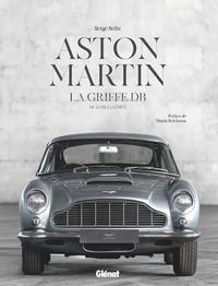 Serge Bellu - Aston Martin, la griffe DB - De la DB2 à la DB X.