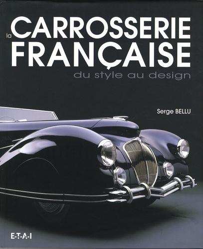 Serge Bellu - La carrosserie française - Du style au design.