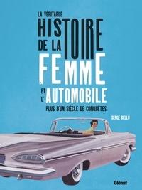 Serge Bellu - La véritable histoire de la femme et de l'automobile - Un siècle de préjugés et d'idées reçue.
