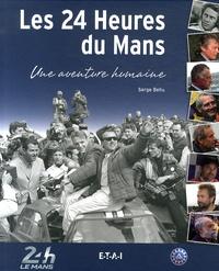 Serge Bellu - Les 24 Heures du Mans - Une aventure humaine.