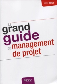 Serge Bellut - Le grand guide du management de projet.