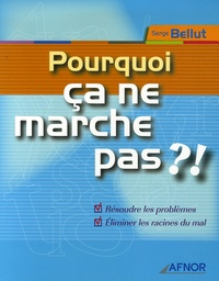 Serge Bellut - Pourquoi ça ne marche pas ?! - Résoudre les problèmes Eliminer les racines du mal.