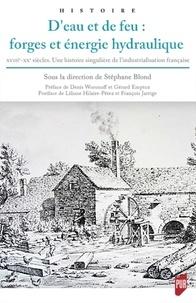 Serge Benoit - D'eau et de feu : forges et énergie hydraulique - XVIIIe-XXe siècle. Une histoire singulière de l'industrialisation française.