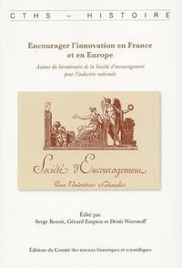 Serge Benoit et Gérard Emptoz - Encourager l'innovation en France et en Europe - Autour du bicentenaire de la Société d'encouragement pour l'industrie nationale.