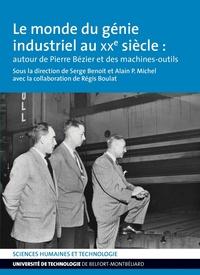 Serge Benoit et Alain Michel - Le monde du génie industriel au XXe siècle : autour de Pierre Bézier et des machines-outils.