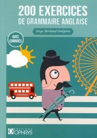 Serge Berland-Delépine - 200 exercices de grammaire anglaise - Avec corrigés.