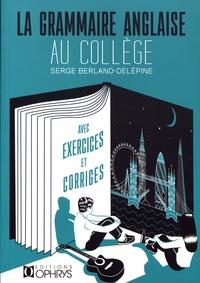 Serge Berland-Delépine et Claude Gosset - La grammaire anglaise au collège.