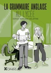 Serge Berland-Delépine - La grammaire anglaise au lycée.