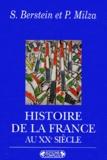 Serge Berstein et Pierre Milza - Histoire de la France au XXe siècle.