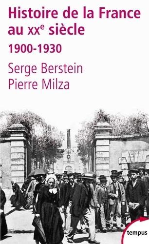 Histoire de la France au XXème siècle. Tome 1 : 1900-1930