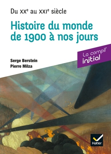 Serge Berstein et Pierre Milza - Histoire du monde de 1900 à nos jours - Du XXe au XXIe siècle.