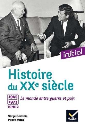 Histoire du XXe siècle. Tome 2, 1945-1973, le monde entre guerre et paix