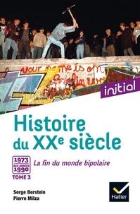 Serge Berstein et Pierre Milza - Histoire du XXe siècle - Tome 3, De 1973 aux années 1990 : la fin du monde bipolaire.