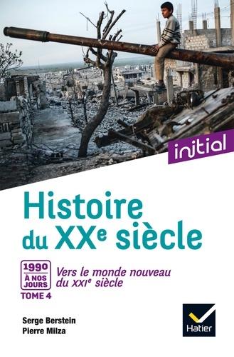 Serge Berstein et Pierre Milza - Histoire du XXe siècle - Tome 4, De 1990 à nos jours : Vers le monde nouveau du XXIe siècle.