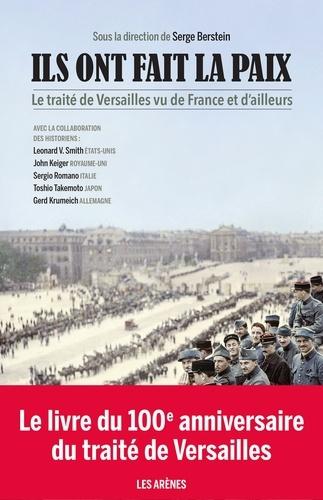 Serge Berstein - Ils ont fait la paix - Le Traité de Versailles vu de France et d'ailleurs.