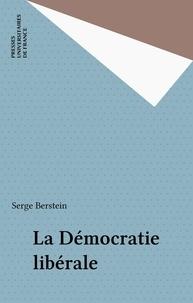 Serge Berstein et  Collectif - La démocratie libérale.