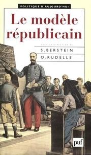 Serge Berstein et Odile Rudelle - Le modèle républicain.