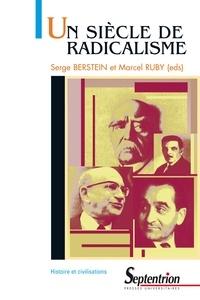 Serge Berstein et Marcel Ruby - Un siècle de radicalisme.