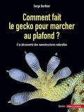 Serge Berthier - Comment fait le gecko pour marcher au plafond ? - A la découverte des nanostructures naturelles.