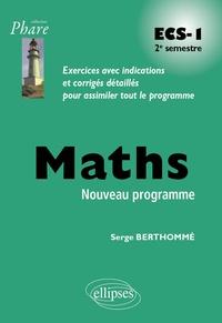 Serge Berthommé - Mathématiques ECS-1 2e semestre - Exercices avec indications et corrigés détaillés pour assimiler tout le programme.