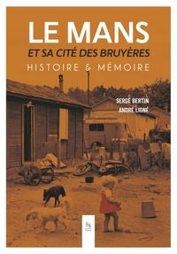 Serge Bertin et André Ligné - Le Mans et sa cité des Bruyères - Histoire & Mémoire.
