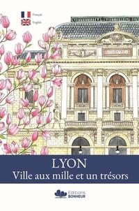 Serge Beysseriat et Stéphanie Beysseriat - Lyon, ville aux mille et un trésors.