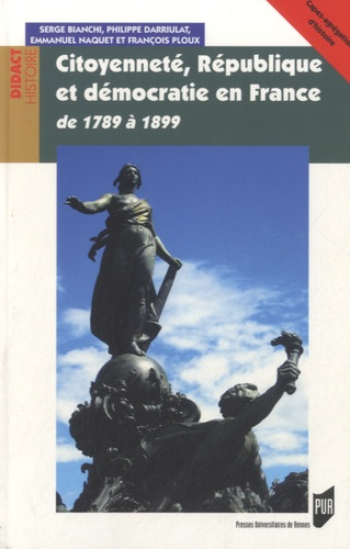 Serge Bianchi et Philippe Darriulat - Cityonneté, République et démocratie en France - De 1784 à 1899.