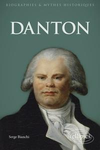 Serge Bianchi - Danton - Histoire, mythes et légendes.