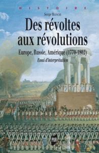 Serge Bianchi - Des révoltes aux révolutions - Europe, Russie, Amérique (1770-1802) Essai d'interprétation.