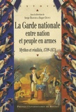 Serge Bianchi et Roger Dupuy - La Garde nationale entre nation et peuple en armes - Mythes et réalités, 1789-1871.