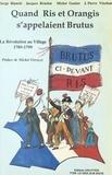 Serge Bianchi et Jacques Brochot - Quand Ris et Orangis s'appelaient Brutus : la Révolution au village (1789-1799).